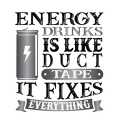 Energy drinks is like duct tape it fixes vector