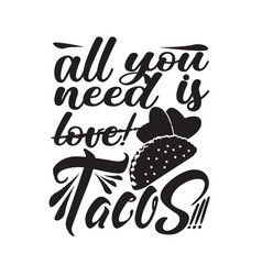 Tacos quote good for cricut all you need is tacos vector