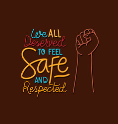 We all deserve to feel safe and respected text vector
