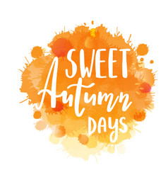 Autumn lettering phrase on watercolor imitation vector
