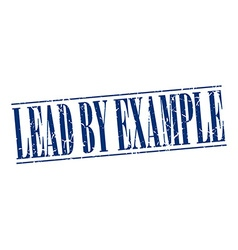 Lead by example blue grunge vintage stamp isolated vector