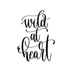 wild at heart - hand lettering travel inscription vector image