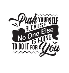success quote push yourself because no one else vector image