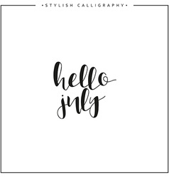 Hello july Time of year Phrase in english vector image vector image