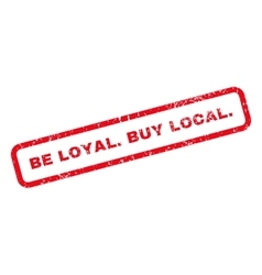 Be Loyal Buy Local Text Rubber Stamp vector