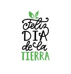 feliz dia de la tierra translated from spanish vector image