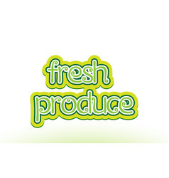 Fresh produce word text logo icon typography vector