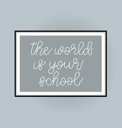 the world is your school poster with lettering on vector image