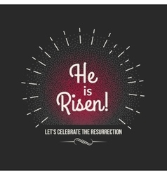 Easter background text He is risen Holiday vector