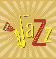 international jazz day pop at style saxophone vector image