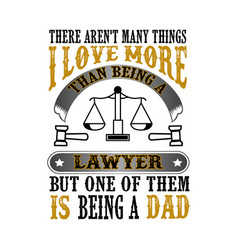 lawyer dad father day quote and saying good for vector image