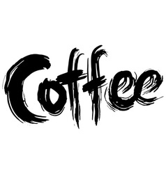 Coffee hand lettering Handmade calligraphy vector image vector image