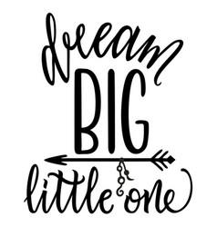Dream big little one slogan lettering vector