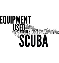 The best but used scuba equipment text background vector