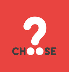 Icon concept of choose word with question mark on vector