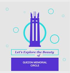 lets explore the beauty of quezon memorial circle vector image