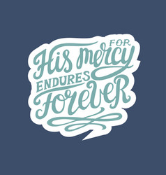Hand lettering his mersy endures forever made on vector