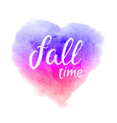 fall time lettering on abstract watercolor heart vector image