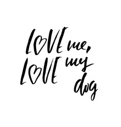 love me love my dog hand drawn lettering vector image