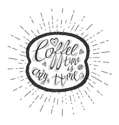 quote on coffee bean coffee time is any time vector image vector image