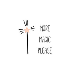 more magic please inspirational quote vector image