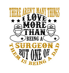 Surgeon dad father day quote and saying good vector