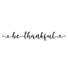 Hand sketched be thankful quote as banner vector
