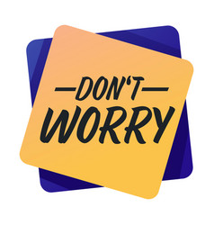 Dont worry banner with encouraging words vector