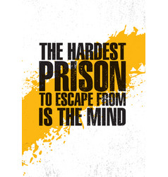 the hardest prison to escape from is the mind vector image