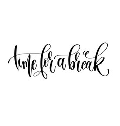 Time for a break - hand lettering inscription text vector