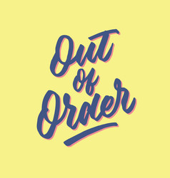 out of order hand lettering typography poster vector image