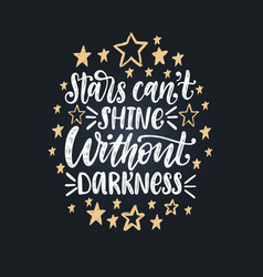 Stars cannot shine without darknesshand lettering vector