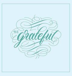 Be grateful vintage hand lettering calligraphy vector