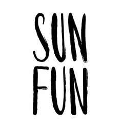 Sun and fun hand drawn calligraphy and brush pen vector