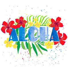 Iinscription aloha with tropical flowers vector