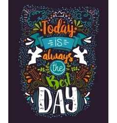 Today is always the Best day quote vector