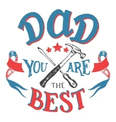 Dad you are the best Fathers day greeting card vector