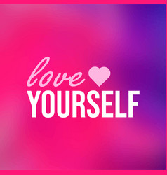Love yourself life quote with modern background vector