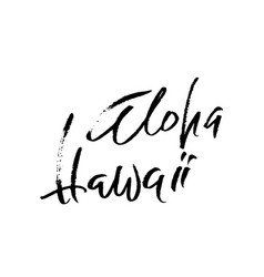hand drawn phrase aloha hawaii lettering design vector image