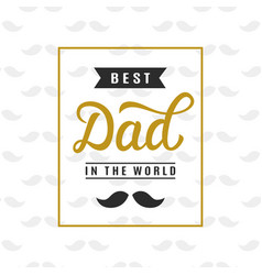 best dad in world hand lettering fathers day vector image