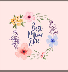 best mom ever floral watercolor frame quote vector image
