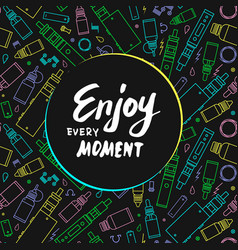vape enjoy every moment vector image
