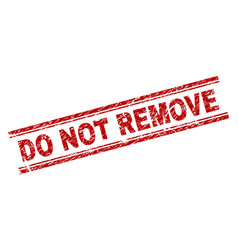 Grunge textured do not remove stamp seal vector