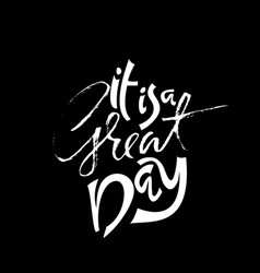 it is a great day dry brush calligraphy vector image