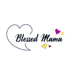 Blessed mama calligraphy good for greeting card vector