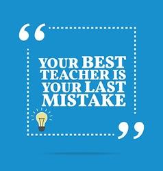 Inspirational motivational quote Your best teacher vector image