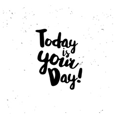 Today is your day quote vector image vector image