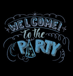 hand drawn chalk lettering welcome to party vector image