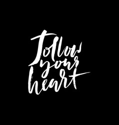 follow your heart background hand drawn lettering vector image