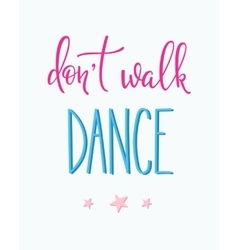 Dont walk Dance quote typography vector image